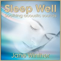 Sleep Well, Soothing Acoustic Sounds — Jane Winther