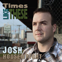 Times Like These — Josh Housewright