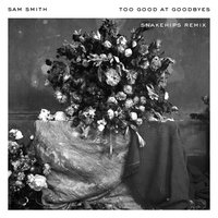 Too Good At Goodbyes — Sam Smith, Snakehips