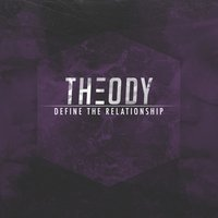 Define the Relationship — Theody