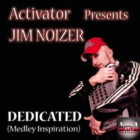 Dedicated — Activator, Jim Noizer