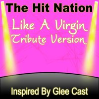 Like A Virgin - Glee Cast Tribute Version — The Hit Nation