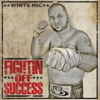 Fightin off Success — White Mic