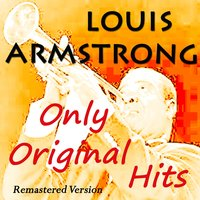 Louis Armstrong Only Original Hits — Louis Armstrong, Джордж Гершвин