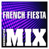 French Fiesta Mix : Non Stop Medley Party — Generation Mix