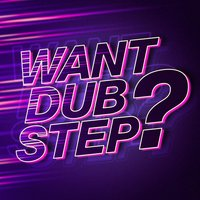 Want Dubstep? — сборник