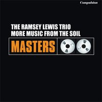 More Music from the Soil — The Ramsey Lewis Trio, Ramsey Lewis Trio