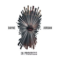 In Progress — Dayne Jordan