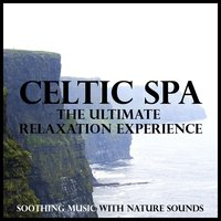 Celtic Spa - The Ultimate Relaxation Experience (Soothing Music with Nature Sounds) — Nicholas Dodd, Brad Prevedoros, Michael Absalom, Brad Prevedoros|Michael Absalom|Nicholas Dodd