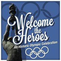Welcome the Heroes - An Olympic Celebration — The Queen's Hall Light Orchestra