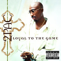 Loyal To The Game — 2Pac