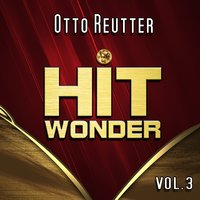 Hit Wonder: Otto Reutter, Vol. 3 — Otto Reutter