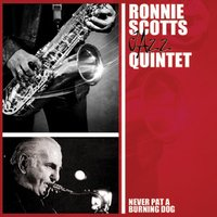 Never Pat A Burning Dog — Ronnie Scott's Quintet