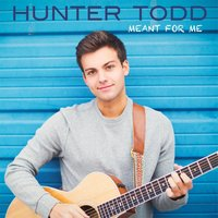 Meant for Me — Hunter Todd
