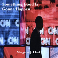 Something Good Is Gonna Happen — Margaret J. Clark