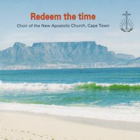 Redeem the Time — cape town, Choir Of The New Apostolic Church, Choir of The New Apostolic Church, Cape Town