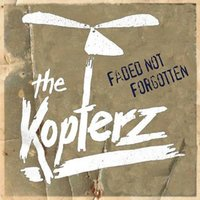 Faded Not Forgotten — The Kopterz