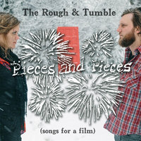 Pieces and Pieces — The Rough & Tumble