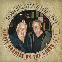 Oldest Roadies On Earth EP — Brian Ralston's Self Tort