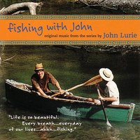 Fishing With John - Original Music From The Series By John Lurie — John Lurie