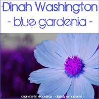 Blue Gardenia — Dinah Washington