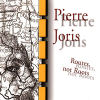 Routes, Not Roots — Pierre Joris