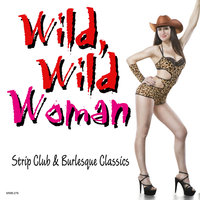 Wild, Wild Woman - Strip Club & Burlesque Classics — сборник