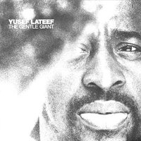 The Gentle Giant — Yusef Lateef