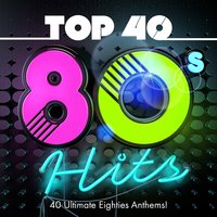 Top 40 80s Hits - 40 Ultimate Eighties Anthems! — Chart Hits Allstars