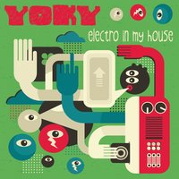 Electro in My House — Yoky