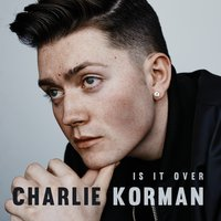 Is It Over — Charlie Korman