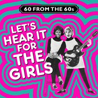 60 from the 60s - Let's Hear It for the Girls — сборник