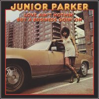 Love Ain't Nothin' But a Business Goin' On — Junior Parker