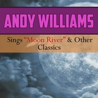 Andy Williams Sings Moon River & Other Classics — Andy Williams