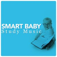 Smart Baby Study Music — Smart Baby Lullaby, Study Music Orchestra, Smart Baby Music, Smart Baby Lullaby|Smart Baby Music|Study Music Orchestra