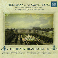 Telemann In the French Style: Ouverture from Musique de Table, Paris Quartet and Two Trio Sonatas — The Hanoverian Ensemble, Георг Филипп Телеман