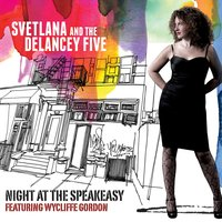 Night at the Speakeasy — -- Svetlana, the Delancey Five, Svetlana and the Delancey Five