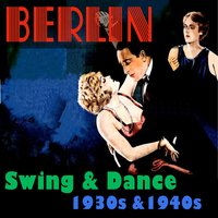 Berlin: Swing & Dance 1930s & 1940s — сборник
