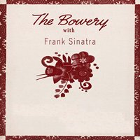 The Bowery With — Frank Sinatra