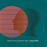 Desert Brain — Sisters of Your Sunshine Vapor