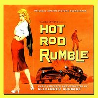 Hot Rod Rumble (1957) - Original Motion Picture Soundtrack — Alexander Courage