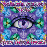 Kaleidoscopic Vision — Space Tribe, SPACE TRIBE & PSYWALKER