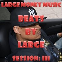Beats By Large: Session 3 — Large Money Music