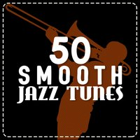50 Smooth Jazz Tunes — Jazz Instrumentals, Instrumental Music Songs, Smooth Jazz Sax Instrumentals, Instrumental Music Songs|Jazz Instrumentals|Smooth Jazz Sax Instrumentals