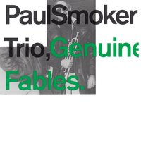 Genuine Fables — Paul Smoker Trio
