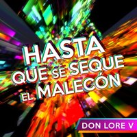 Hasta Que Se Seque el Malecón — Don Lore V