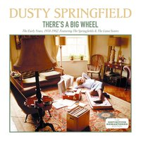 There's a Big Wheel: The Early Years, 1958 - 1962 — Dusty Springfield, The Springfields, The Lana Sisters