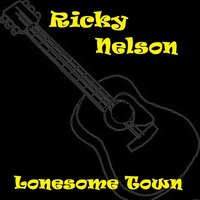 Lonesome Town — Ricky Nelson