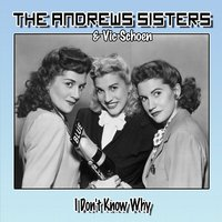 I Don't Know Why — The Andrews Sisters, Vic Schoen