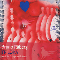 Triloka - Music for Strings and Soloist — Bruno Raberg
